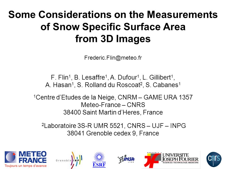 1 Some Considerations on the Measurements of Snow Specific Surface Area from 3D Images F. Flin 1, B. Lesaffre 1, A. Dufour 1, L. Gillibert 1, A. Hasan
