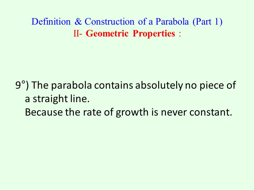 Definition & Construction of a Parabola (Part 1) II- Geometric Properties : 9°) The parabola contains absolutely no piece of a straight line.