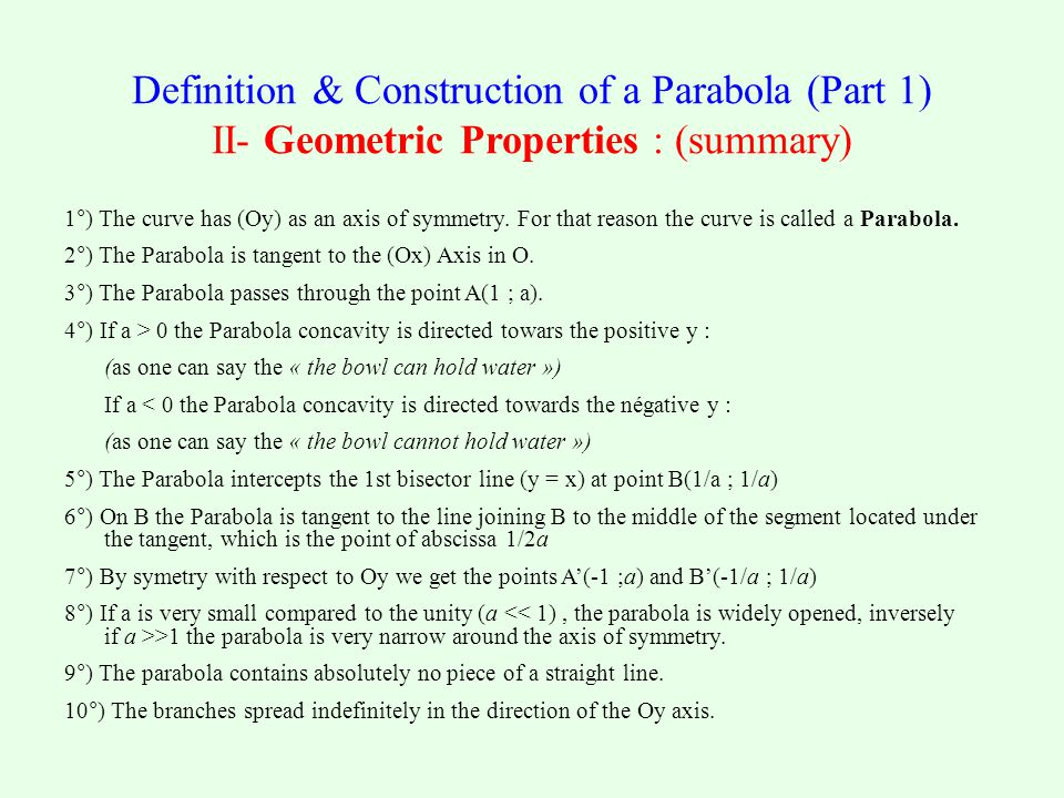 Definition & Construction of a Parabola (Part 1) II- Geometric Properties : (summary) 1°) The curve has (Oy) as an axis of symmetry.