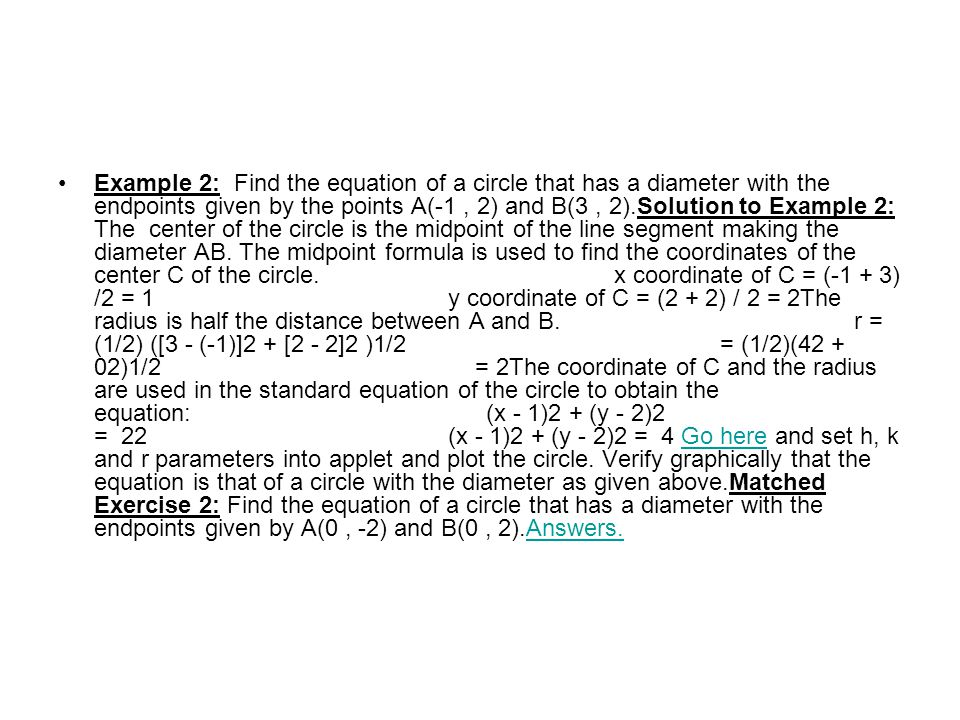 Example 2: Find the equation of a circle that has a diameter with the endpoints given by the points A(-1, 2) and B(3, 2).Solution to Example 2: The ce