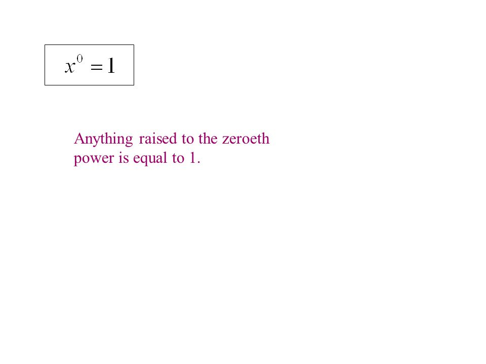 Anything raised to the zeroeth power is equal to 1.