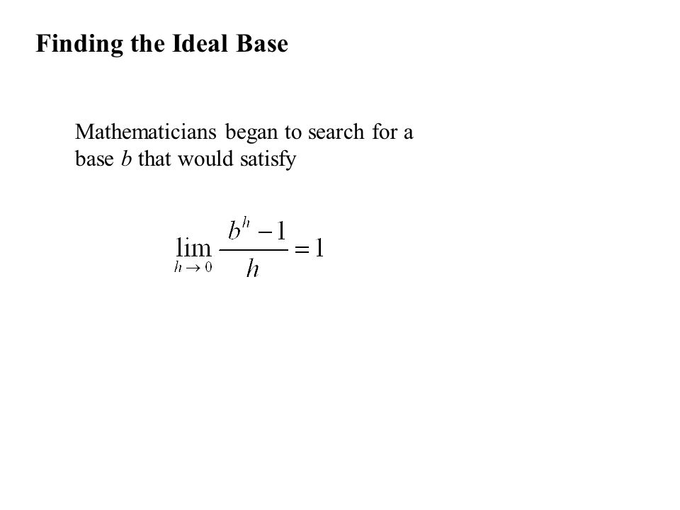 Finding the Ideal Base Mathematicians began to search for a base b that would satisfy