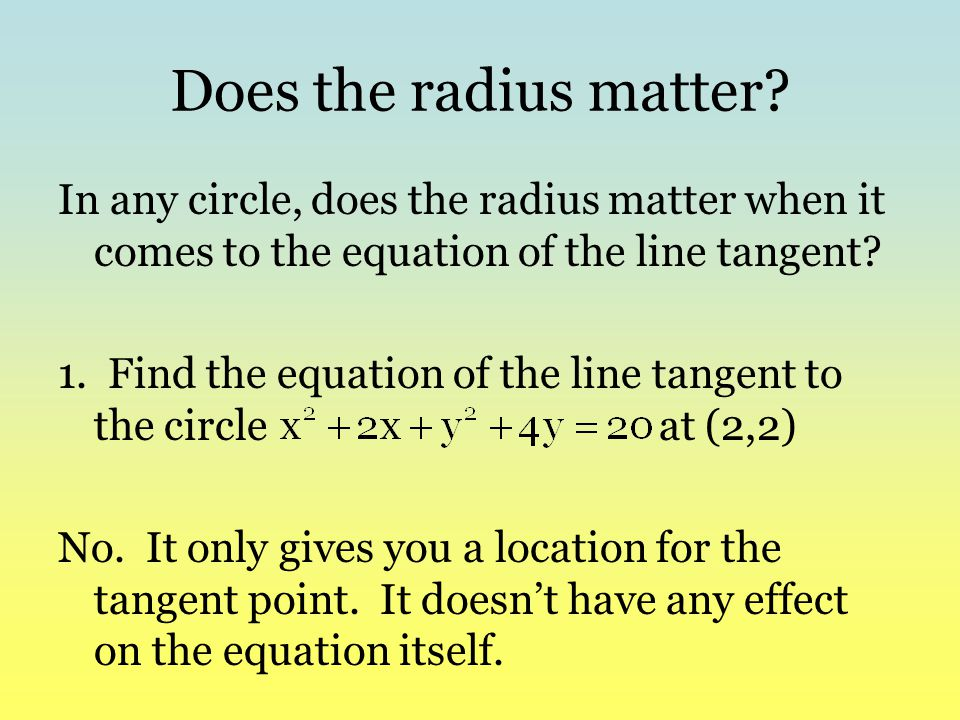 Does the radius matter? In any circle, does the radius matter when it comes to the equation of the line tangent? 1. Find the equation of the line tang
