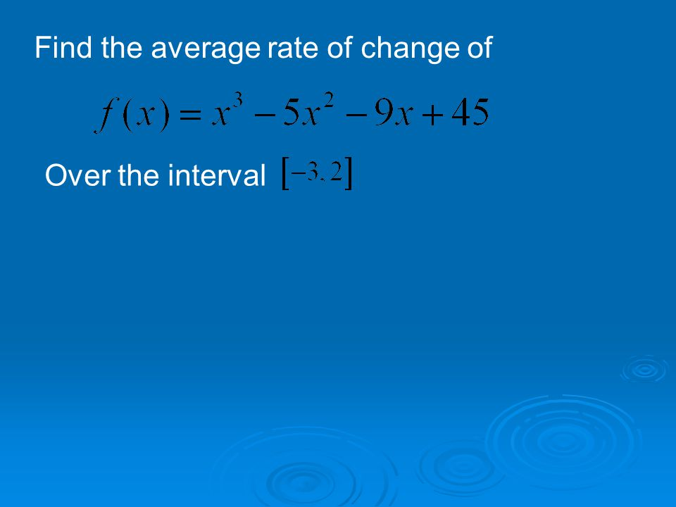 Find the average rate of change of Over the interval