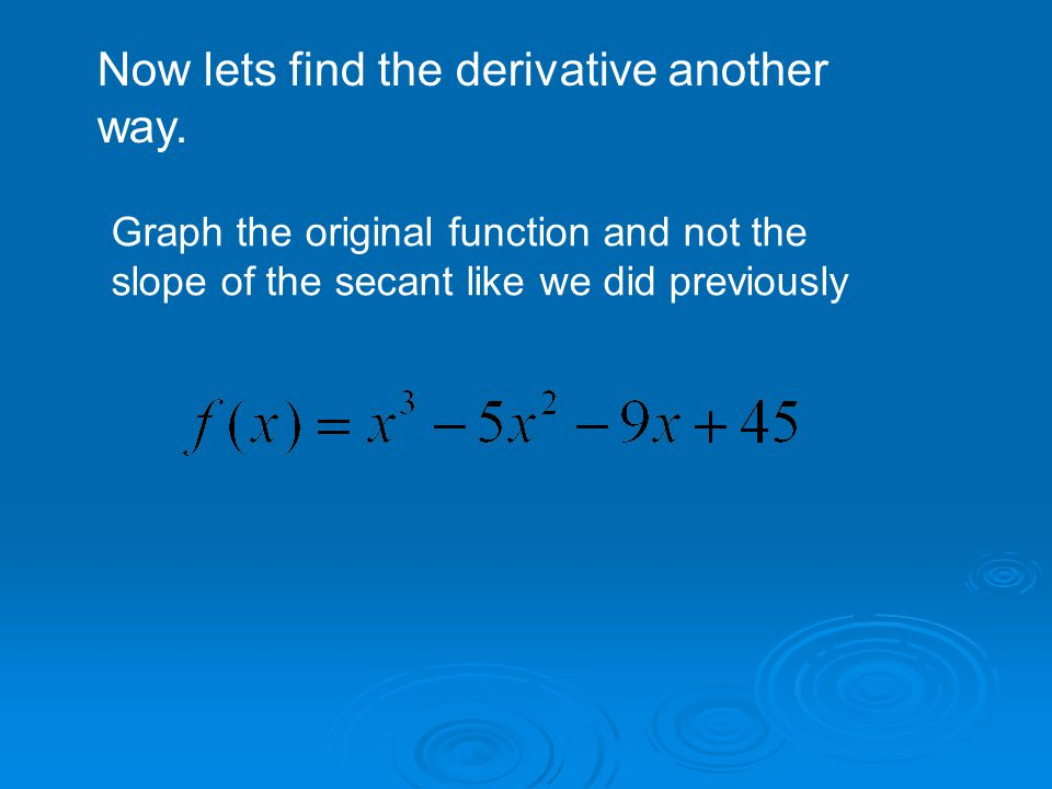 Now lets find the derivative another way.