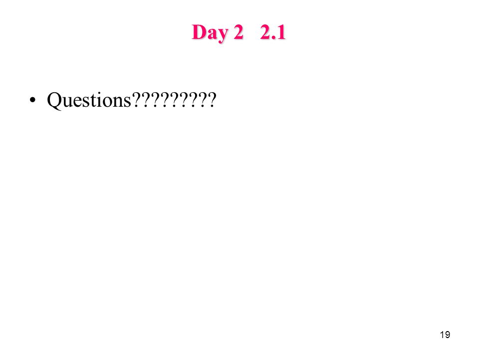 19 Day 2 2.1 Questions?????????
