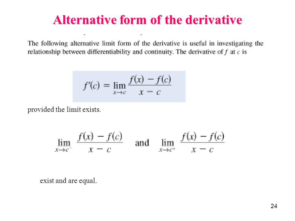24 Alternative form of the derivative provided the limit exists. exist and are equal.