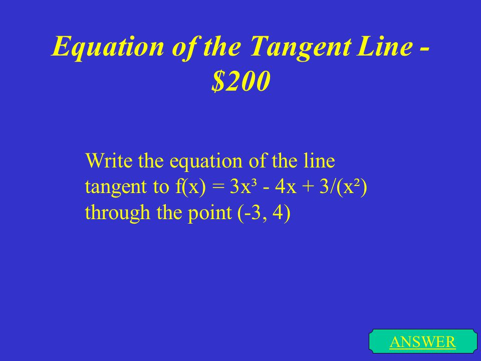 Equation of the Tangent Line - $100 ANSWER Write the equation of the line tangent to f(x) = 2x² and through the point (1, -2)