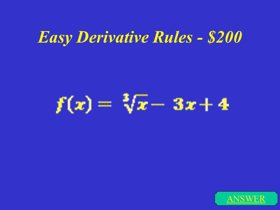 Easy Derivative Rules - $100 ANSWER f(x) = 3π