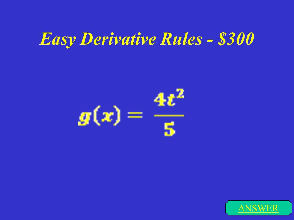 Easy Derivative Rules - $200 ANSWER