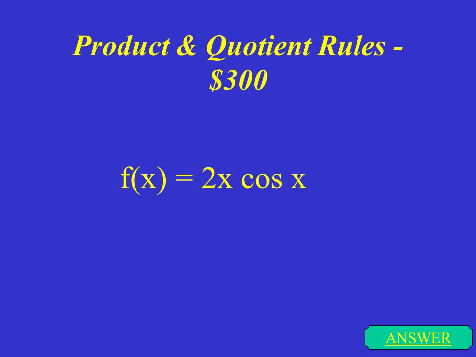 Product & Quotient Rules - $200 ANSWER