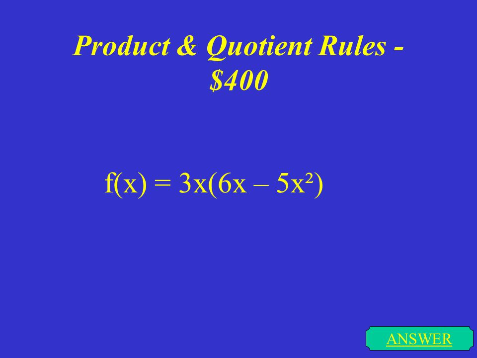 Product & Quotient Rules - $300 ANSWER f(x) = 2x cos x