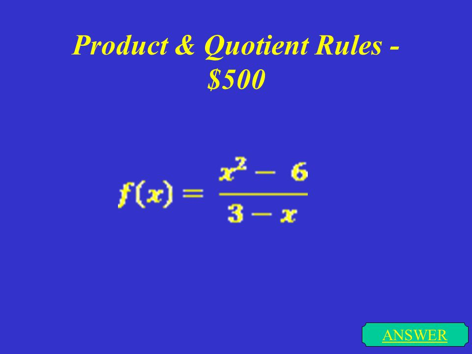 Product & Quotient Rules - $400 ANSWER f(x) = 3x(6x – 5x²)