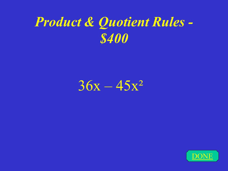Product & Quotient Rules - $300 DONE -2x sin x + 2 cos x