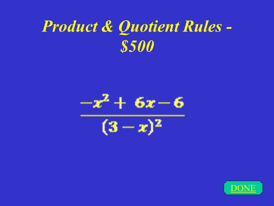 Product & Quotient Rules - $400 DONE 36x – 45x²