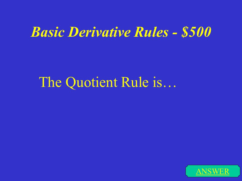 Basic Derivative Rules - $400 ANSWER The Product Rule is…
