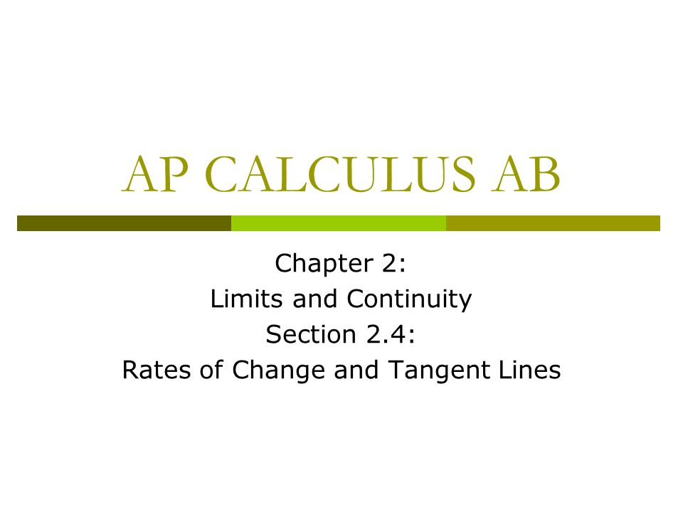 AP CALCULUS AB Chapter 2: Limits and Continuity Section 2.4: Rates of Change and Tangent Lines