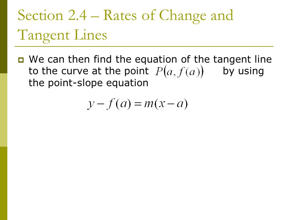 Section 2.4 – Rates of Change and Tangent Lines  We can then find the equation of the tangent line to the curve at the pointby using the point-slope equation