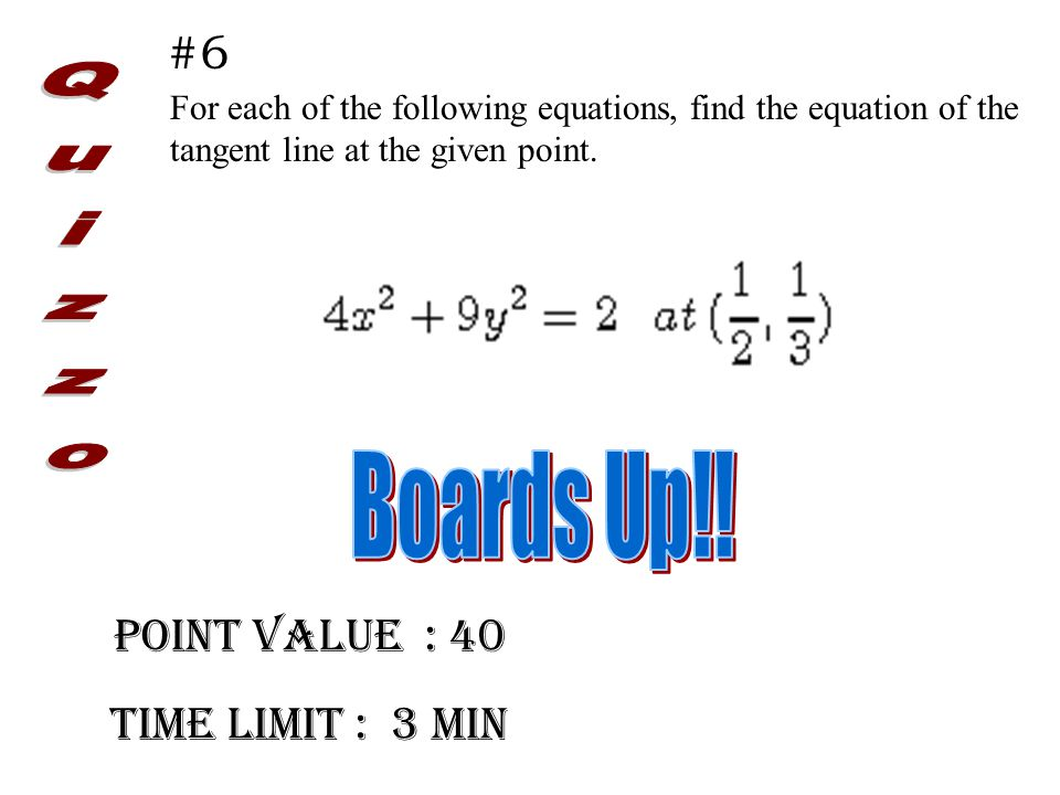 Point Value : 40 Time limit : 3 min #6 For each of the following equations, find the equation of the tangent line at the given point.