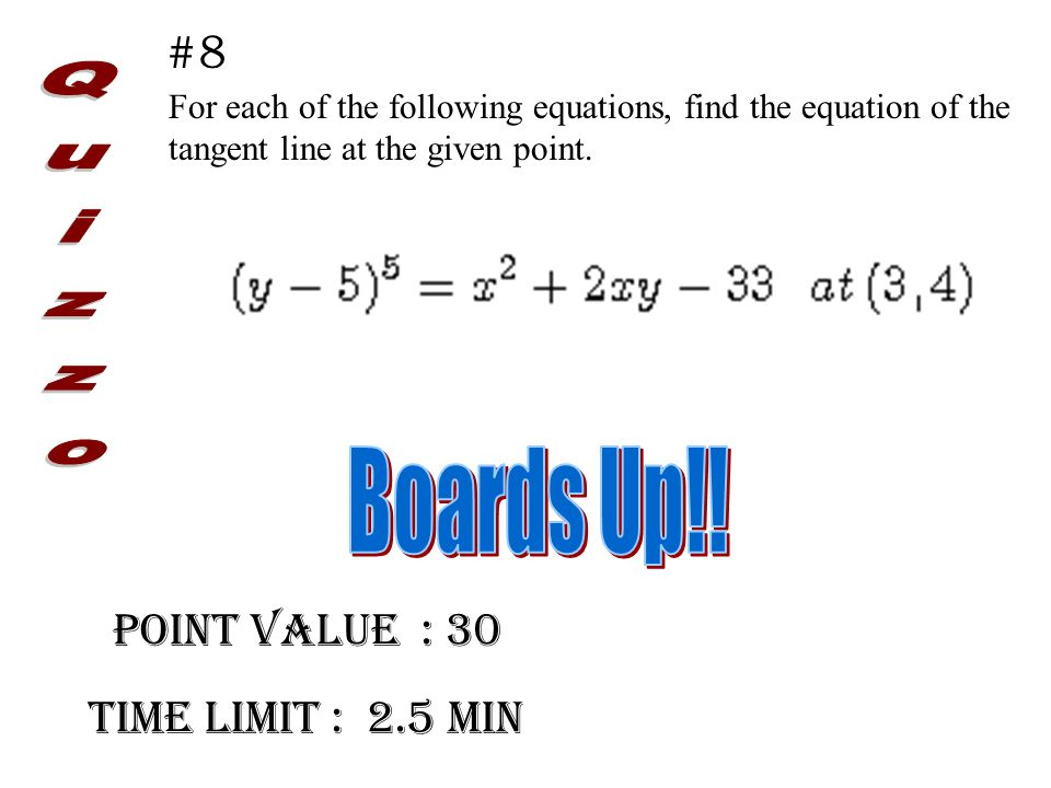 Point Value : 30 Time limit : 2.5 min #8 For each of the following equations, find the equation of the tangent line at the given point.
