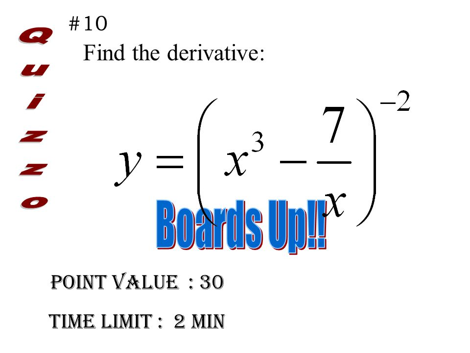Point Value : 30 Time limit : 2 min #10 Find the derivative: