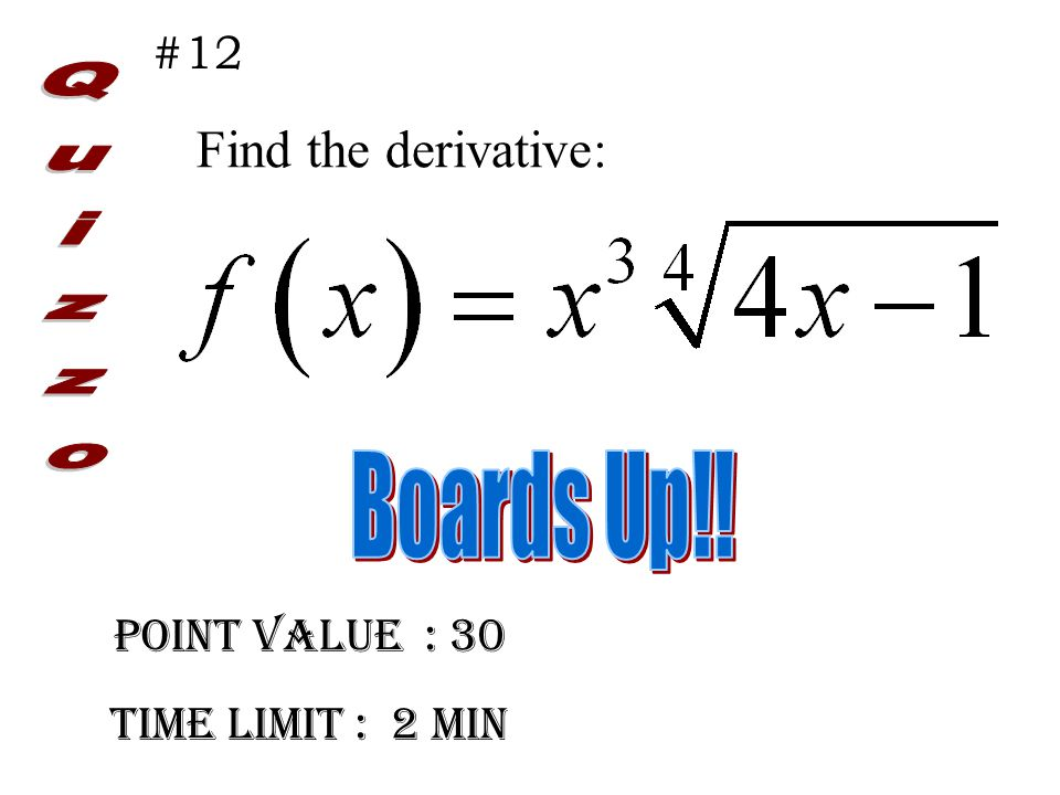 Point Value : 30 Time limit : 2 min #12 Find the derivative: