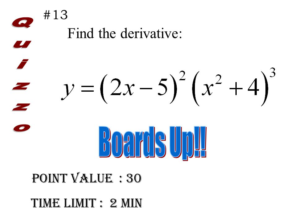 Point Value : 30 Time limit : 2 min #13 Find the derivative: