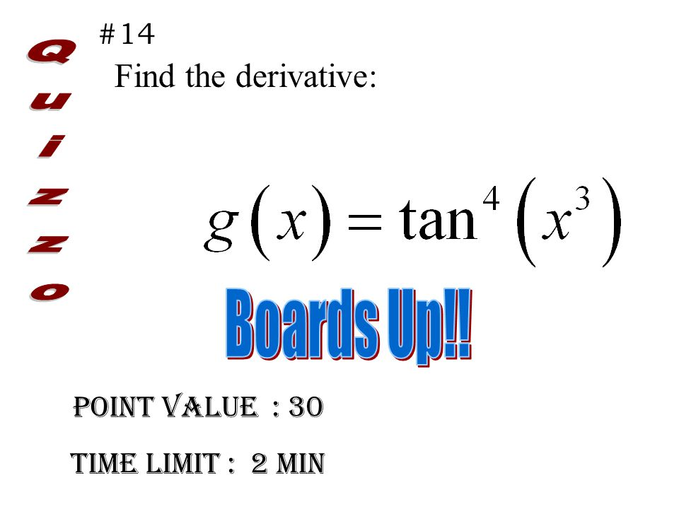 Point Value : 30 Time limit : 2 min #14 Find the derivative: