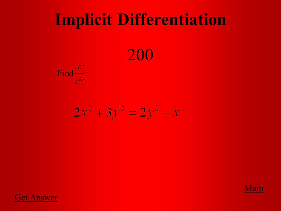 Main Implicit Differentiation 100 Find :