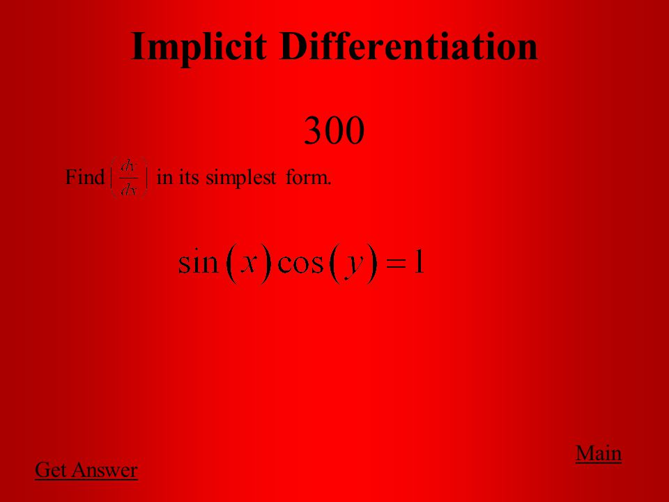 Main Implicit Differentiation 200 Find :