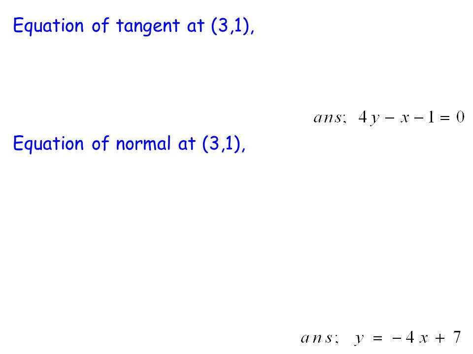 Equation of tangent at (3,1), Equation of normal at (3,1),