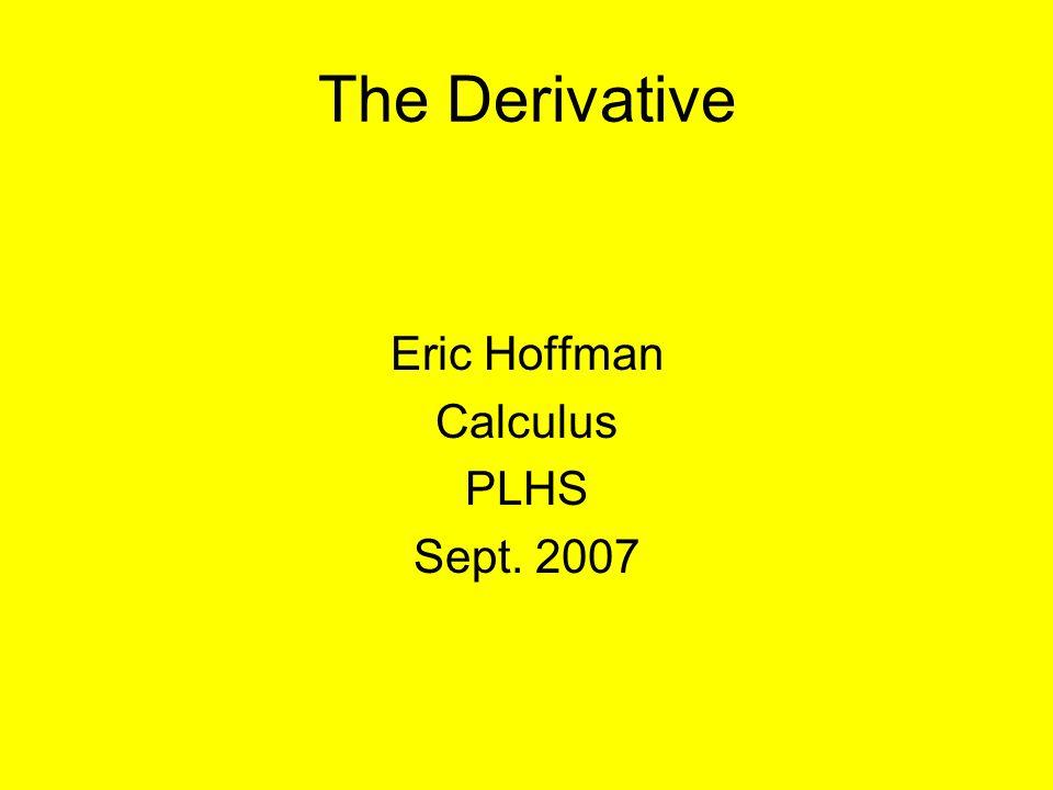 The Derivative Eric Hoffman Calculus PLHS Sept. 2007