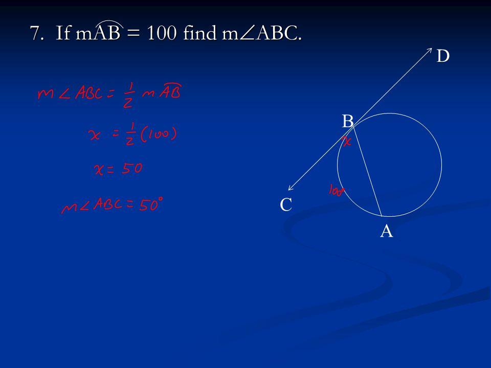 7. If mAB = 100 find m  ABC. A B C D