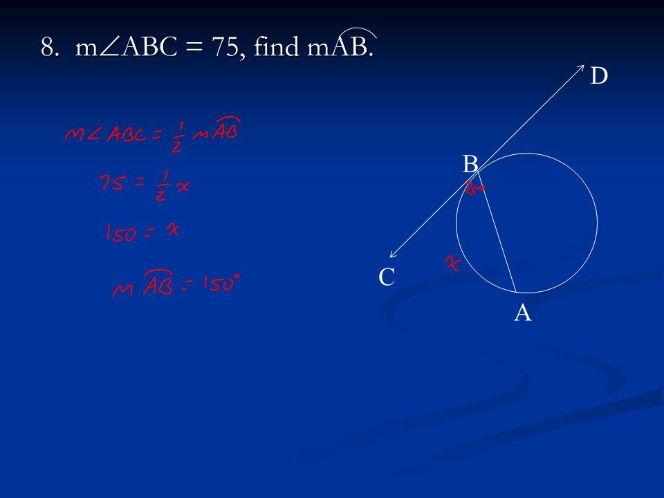 8. m  ABC = 75, find mAB. A B C D