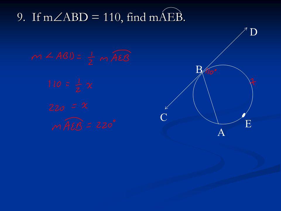 9. If m  ABD = 110, find mAEB. A B C D E