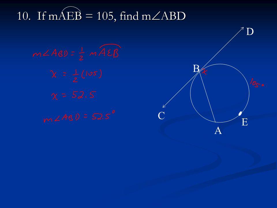 10. If mAEB = 105, find m  ABD A B C D E