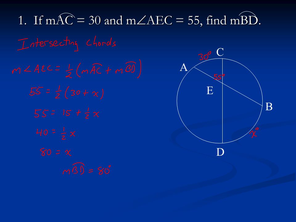 1. If mAC = 30 and m  AEC = 55, find mBD. A B C D E