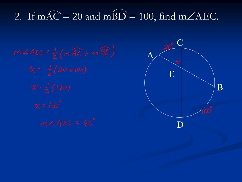 2. If mAC = 20 and mBD = 100, find m  AEC. A B C D E