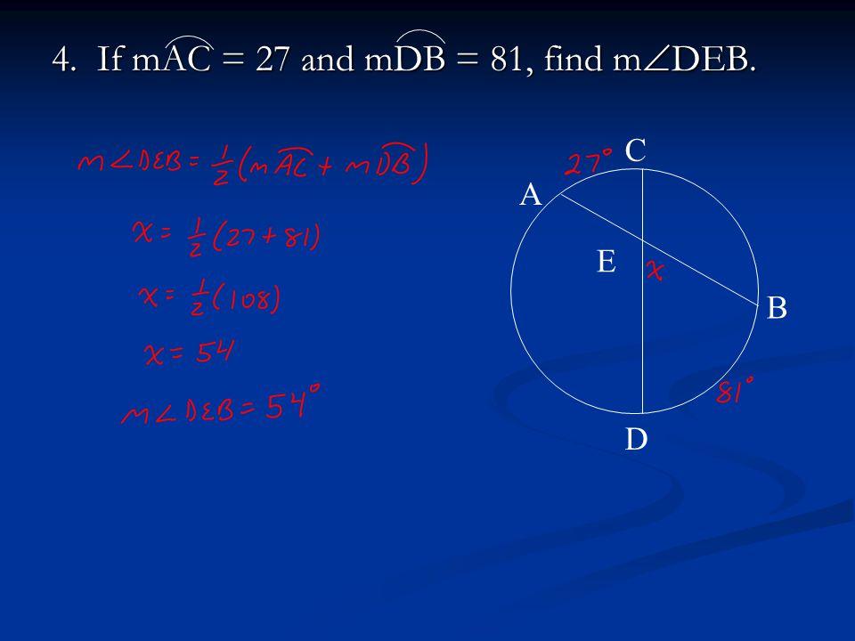 4. If mAC = 27 and mDB = 81, find m  DEB. A B C D E