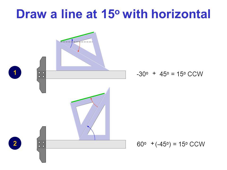 Draw a line at 15 o with horizontal 1 2 + -30 o 45 o = 15 o CCW + 60 o (-45 o ) = 15 o CCW