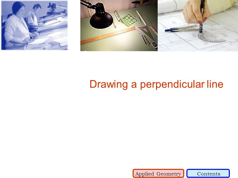 Drawing a perpendicular line Applied GeometryContents