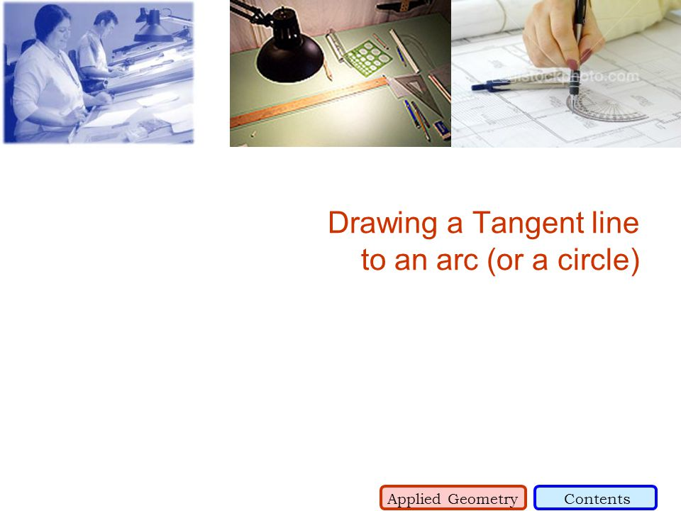 Drawing a Tangent line to an arc (or a circle) Applied GeometryContents