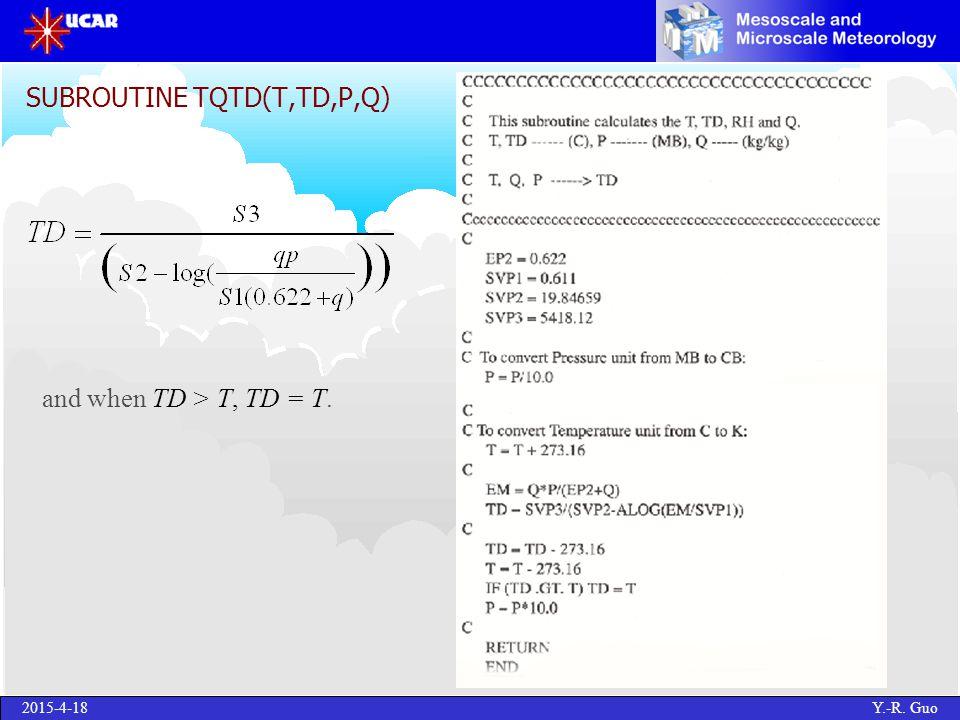 2015-4-18 Y.-R. Guo SUBROUTINE TQTD(T,TD,P,Q) and when TD > T, TD = T.