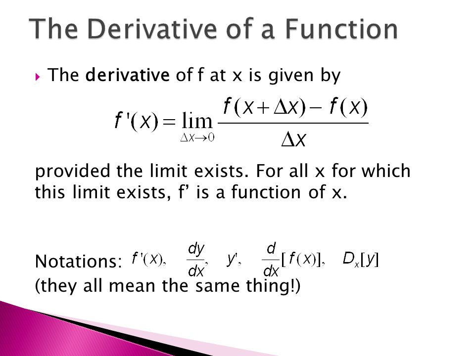  The derivative of f at x is given by provided the limit exists.