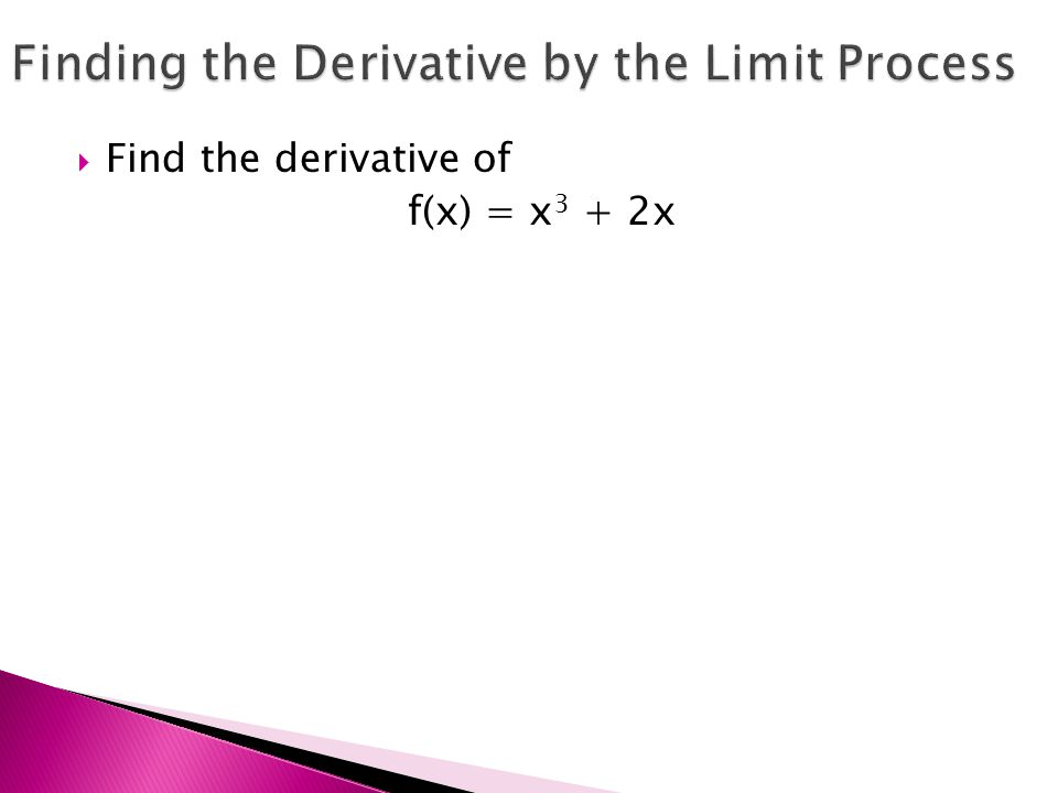  Find the derivative of f(x) = x 3 + 2x