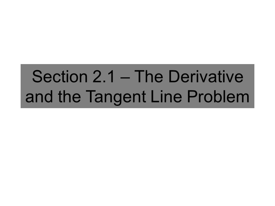 Section 2.1 – The Derivative and the Tangent Line Problem