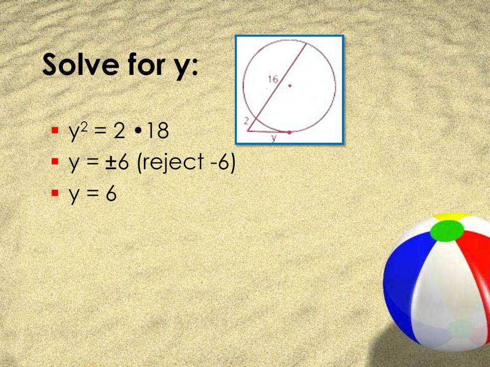 Solve for y:  y 2 = 2 18  y = ± 6 (reject -6)  y = 6
