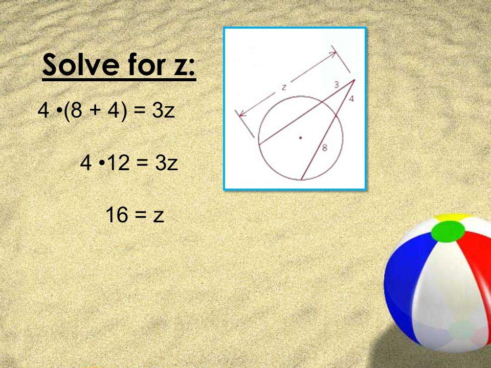 Solve for z: 4 (8 + 4) = 3z 4 12 = 3z 16 = z