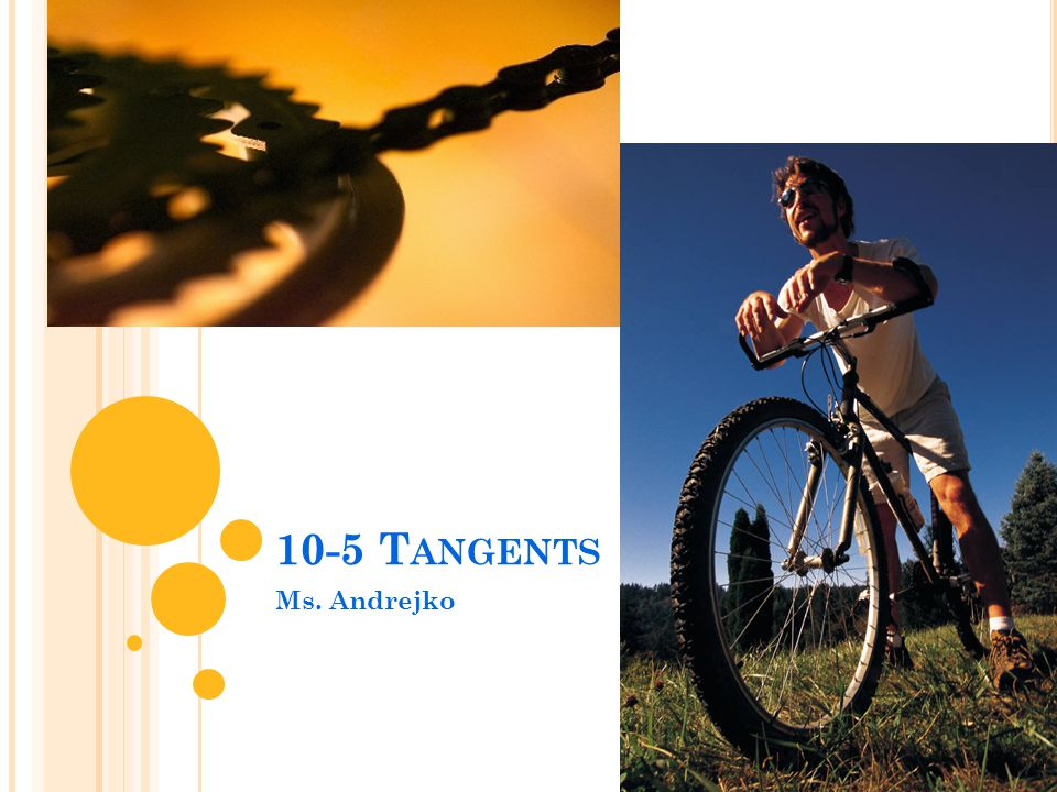10-5 T ANGENTS Ms. Andrejko