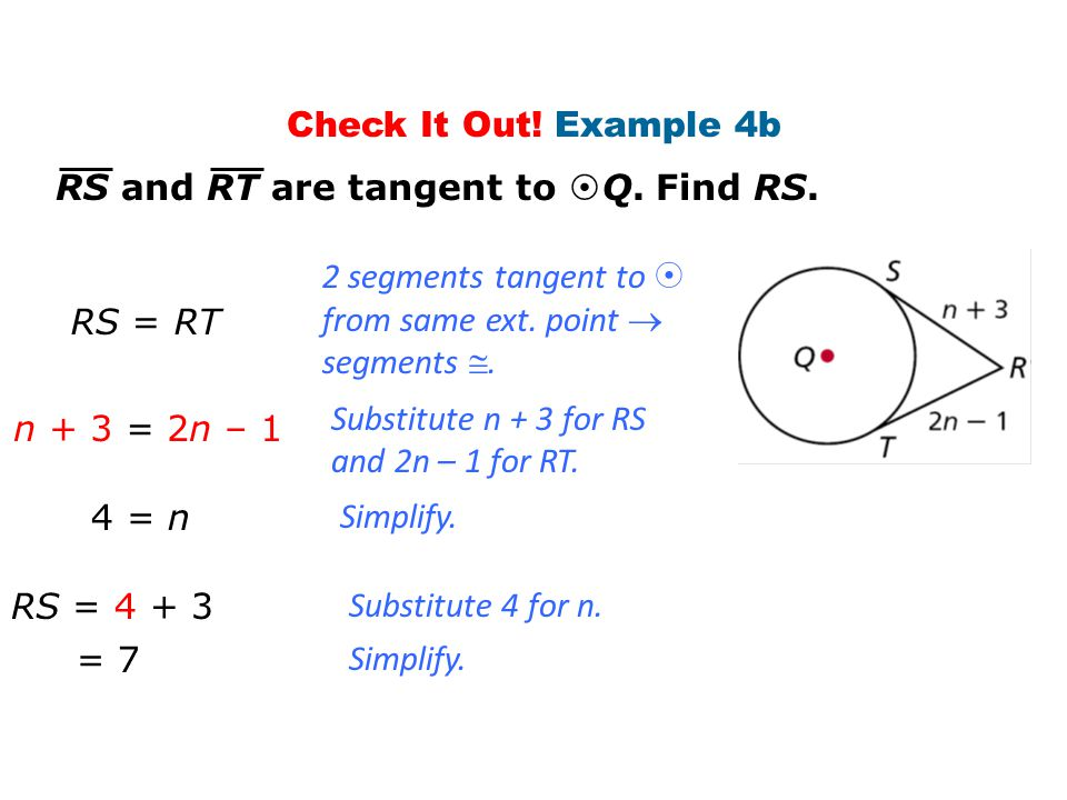 Check It Out! Example 4b n + 3 = 2n – 1 Substitute n + 3 for RS and 2n – 1 for RT. 4 = n Simplify. RS and RT are tangent to  Q. Find RS. RS = RT 2 se